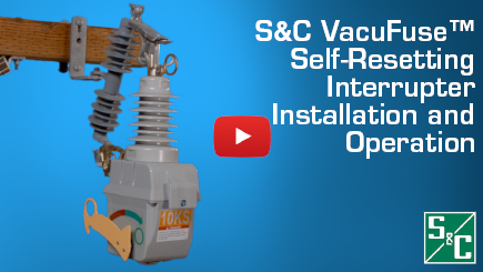 S&C VacuFuse™ Self-Resetting Interrupter Installation and Operation
