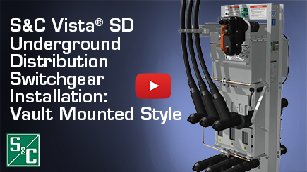S&C Vista® SD Underground Distribution Switchgear Installation: Vault Mounted Style